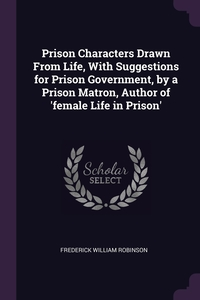 Prison Characters Drawn From Life, With Suggestions for Prison Government, by a Prison Matron, Author of 'female Life in Prison', Frederick William Robinson обложка-превью