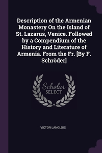 Description of the Armenian Monastery On the Island of St. Lazarus, Venice. Followed by a Compendium of the History and Literature of Armenia. From the Fr. [By F. Schröder], Victor Langlois обложка-превью