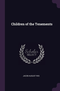 Children of the Tenements, Jacob August Riis обложка-превью