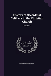 History of Sacerdotal Celibacy in the Christian Church; Volume 2, Henry Charles Lea обложка-превью