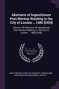Книга под заказ: «Abstracts of Inquisitiones Post Mortem Relating to the City of London ... 1485-[1603]»