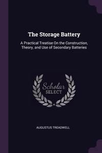 The Storage Battery: A Practical Treatise On the Construction, Theory, and Use of Secondary Batteries, Augustus Treadwell обложка-превью