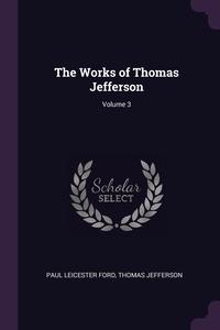 The Works of Thomas Jefferson; Volume 3, Paul Leicester Ford, Thomas Jefferson обложка-превью