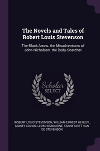 The Novels and Tales of Robert Louis Stevenson: The Black Arrow. the Misadventures of John Nicholson. the Body-Snatcher, Stevenson Robert Louis, William Ernest Henley, Sidney Colvin обложка-превью