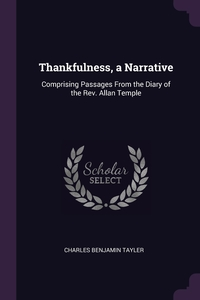 Thankfulness, a Narrative: Comprising Passages From the Diary of the Rev. Allan Temple, Charles Benjamin Tayler обложка-превью