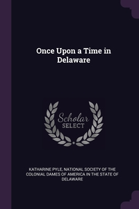 Once Upon a Time in Delaware, Katharine Pyle, National Society of the Colonial Dames O обложка-превью