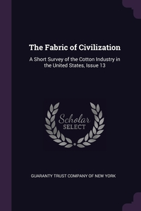 The Fabric of Civilization: A Short Survey of the Cotton Industry in the United States, Issue 13, Guaranty Trust Company of New York обложка-превью