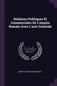 Relations Politiques Et Commerciales De L'empire Romain Avec L'asie Orientale, Joseph Toussaint Reinaud обложка-превью