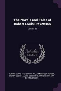 The Novels and Tales of Robert Louis Stevenson; Volume 22, Stevenson Robert Louis, William Ernest Henley, Sidney Colvin обложка-превью