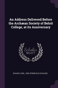 An Address Delivered Before the Archæan Society of Beloit College, at its Anniversary, Carl Schurz обложка-превью