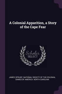 A Colonial Apparition, a Story of the Cape Fear, James Sprunt, National Society of the Colonial Dames O обложка-превью
