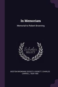 In Memoriam: Memorial to Robert Browning, Boston Browning Society, Charles Carroll Everett обложка-превью