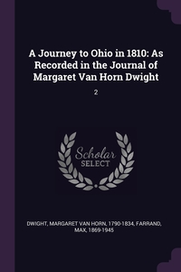 A Journey to Ohio in 1810: As Recorded in the Journal of Margaret Van Horn Dwight: 2, Margaret Van Horn Dwight, Max Farrand обложка-превью