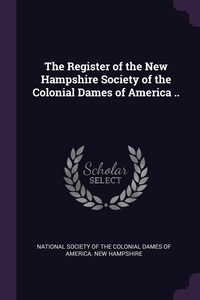 The Register of the New Hampshire Society of the Colonial Dames of America .., National Society of the Colonial Dames O обложка-превью