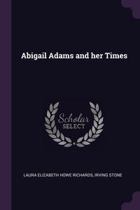 Abigail Adams and her Times, Laura Elizabeth Howe Richards, Irving Stone обложка-превью