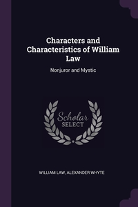 Characters and Characteristics of William Law: Nonjuror and Mystic, William Law, Alexander Whyte обложка-превью