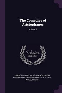 The Comedies of Aristophanes; Volume 2, Pierre Brumoy, Wilhelm Wachsmuth, Aristophanes Aristophanes обложка-превью