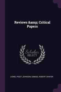 Reviews & Critical Papers, Lionel Pigot Johnson, Samuel Robert Shafer обложка-превью