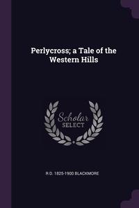 Perlycross; a Tale of the Western Hills, R D. 1825-1900 Blackmore обложка-превью