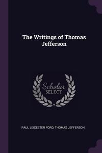 The Writings of Thomas Jefferson, Paul Leicester Ford, Thomas Jefferson обложка-превью