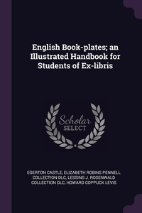 English Book-plates; an Illustrated Handbook for Students of Ex-libris, Egerton Castle, Elizabeth Robins Pennell Collection DLC, Lessing J. Rosenwald Collection DLC обложка-превью