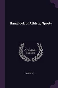 Handbook of Athletic Sports, Ernest Bell обложка-превью
