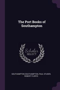 The Port Books of Southampton, Southampton Southampton, Paul Studer, Robert Florys обложка-превью
