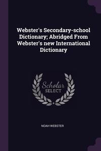 Webster's Secondary-school Dictionary; Abridged From Webster's new International Dictionary, Noah Webster обложка-превью