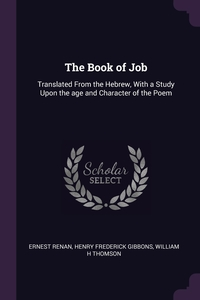 The Book of Job: Translated From the Hebrew, With a Study Upon the age and Character of the Poem, Эрнест Ренан, Henry Frederick Gibbons, William H Thomson обложка-превью