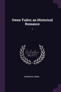 Owen Tudor; an Historical Romance: 1, Emma Robinson обложка-превью