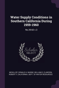 Water Supply Conditions in Southern California During 1959-1960: No.39:60 v.3, Donald H McKillop, William E Warne, Robert F Clawson обложка-превью