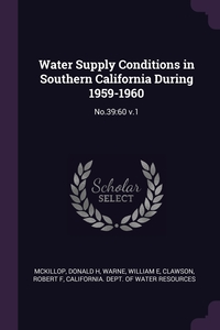 Water Supply Conditions in Southern California During 1959-1960: No.39:60 v.1, Donald H McKillop, William E Warne, Robert F Clawson обложка-превью