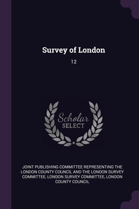 Survey of London: 12, Joint Publishing Committee Representing, London Survey Committee, London County Council обложка-превью