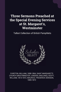 Three Sermons Preached at the Special Evening Services at St. Margaret's, Westminster: Talbot Collection of British Pamphlets, William Cureton, Saint Margaret's Church, William Scott обложка-превью