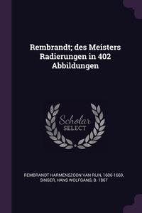Rembrandt; des Meisters Radierungen in 402 Abbildungen, 1606-166 Rembrandt Harmenszoon van Rijn, Hans Wolfgang Singer обложка-превью