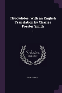 Thucydides. With an English Translation by Charles Forster Smith: 1, Thucydides Thucydides обложка-превью