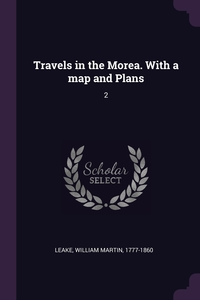 Travels in the Morea. With a map and Plans: 2, William Martin Leake обложка-превью