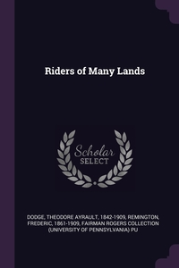 Riders of Many Lands, Theodore Ayrault Dodge, Frederic Remington, Fairman Rogers Collection PU обложка-превью