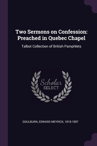 Two Sermons on Confession: Preached in Quebec Chapel: Talbot Collection of British Pamphlets, Edward Meyrick Goulburn обложка-превью