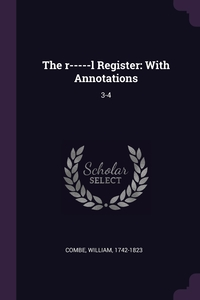 The r-----l Register: With Annotations: 3-4, William Combe обложка-превью