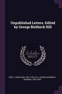 Unpublished Letters. Edited by George Birkbeck Hill, Jonathan Swift, George Birkbeck Norman Hill обложка-превью