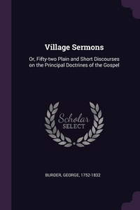 Village Sermons: Or, Fifty-two Plain and Short Discourses on the Principal Doctrines of the Gospel, George Burder обложка-превью