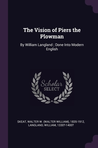 The Vision of Piers the Plowman: By William Langland ; Done Into Modern English, Walter W. 1835-1912 Skeat, William Langland обложка-превью