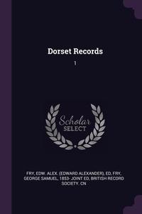 Dorset Records: 1, Edw Alex. ed Fry, George Samuel Fry, British Record Society. cn обложка-превью