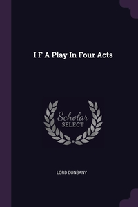 I F A Play In Four Acts, Lord Dunsany обложка-превью