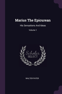 Marius The Epicurean: His Sensations And Ideas; Volume 1, Walter Pater обложка-превью