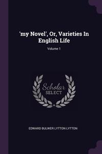 'my Novel', Or, Varieties In English Life; Volume 1, Edward Bulwer Lytton Lytton обложка-превью