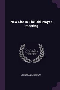 New Life In The Old Prayer-meeting, John Franklin Cowan обложка-превью