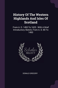 Книга под заказ: «History Of The Western Highlands And Isles Of Scotland»