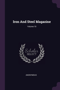Книга под заказ: «Iron And Steel Magazine; Volume 10»